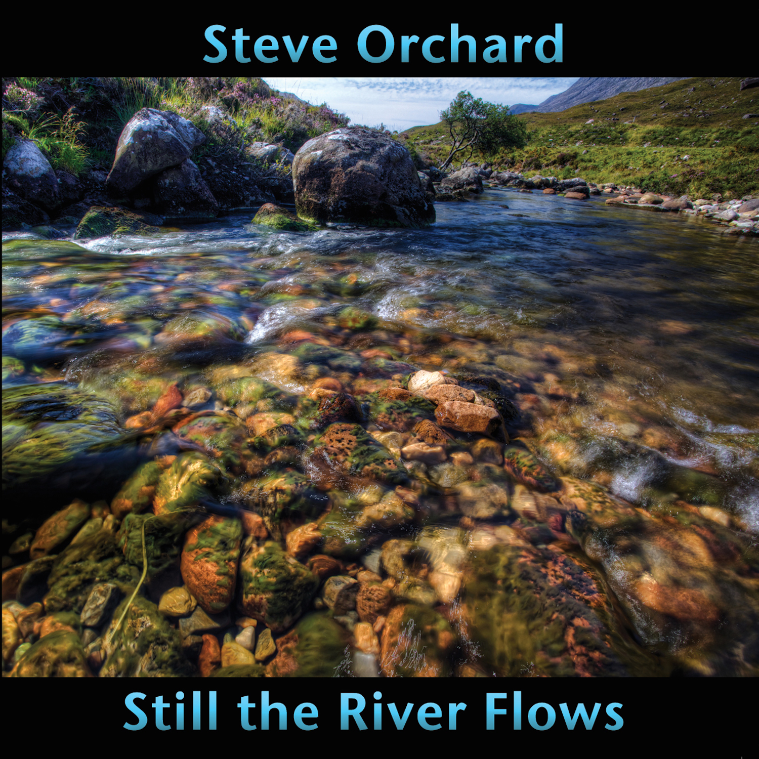Steve Orchard - Still the River Flows 1500
